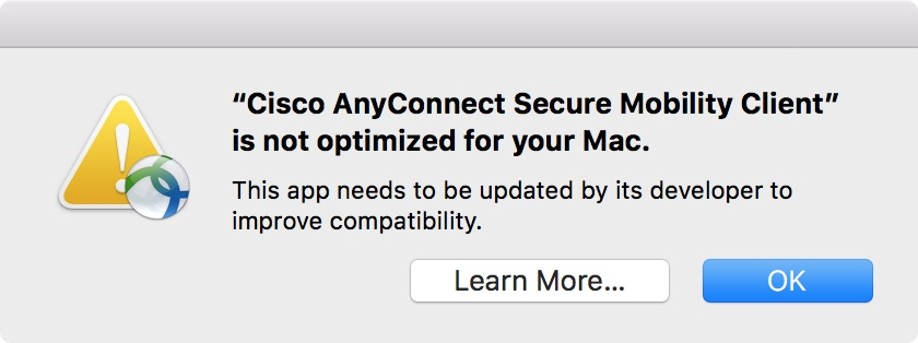 """Cisco AnyConnect Secure Mobility Client is not optimized for your Mac. This app needs to be updated by its developer to improve capability."""
